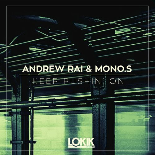 Andrew Rai & Mono.S - Keep Pushin' On andrew rai, beatport, Deep House, keep pushin' on, Lo kik Records, mono s
