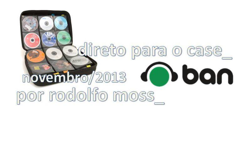 Direto Para O Case por Rodolfo Moss: As melhores de novembro! Direto Para O Case