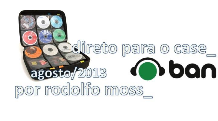 Direto Para O Case por Rodolfo Moss: As melhores de agosto! Direto Para O Case