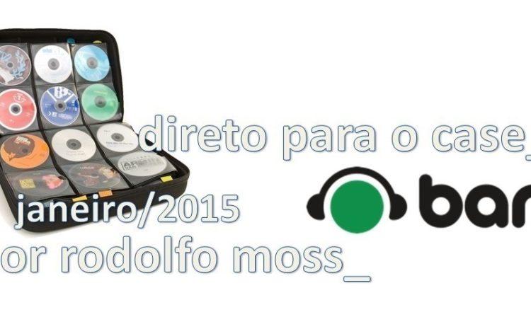 Direto Para O Case por Rodolfo Moss: As melhores de janeiro! 2015