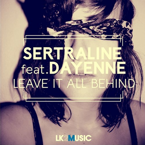 LANÇAMENTO: Sertraline feat. Dayenne - Leave It All Behind beatport, Dayenne, itunes, Leave it ll Behind, LK2 Music, Sertraline, spotify