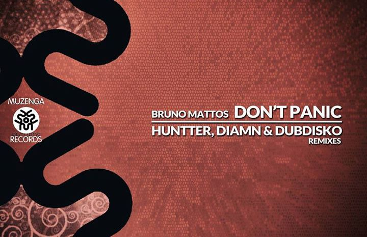 "Bruno Mattos – ""Dont Panic"" (Huntter, Diamn e Dubdisko Remixes) @ Muzenga Records Dont Panic"