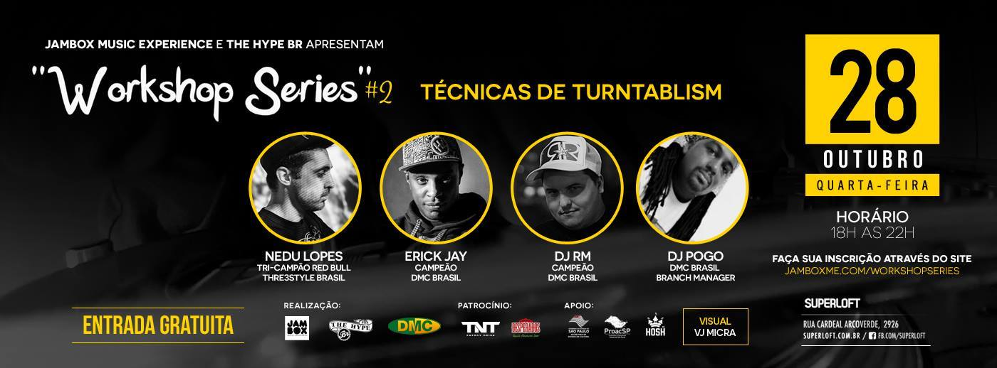 Workshop gratuito: Técnicas de Turntablism | Superloft dia 28.10 DJ Pogo, DJ RM, erick jay, jambox music experience, nedu lopes, The Hype BR, Workshop Series