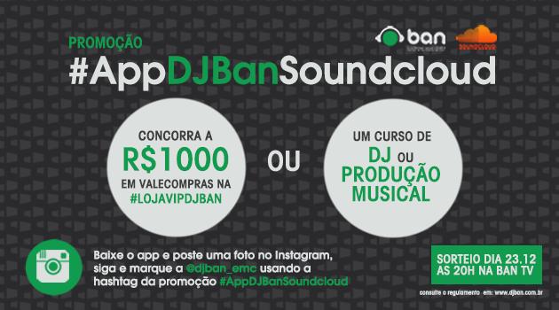 PROMOÇÃO #AppDJBanSoundcloud - Ganhe vale compras ou um curso da Ban! aplicativo