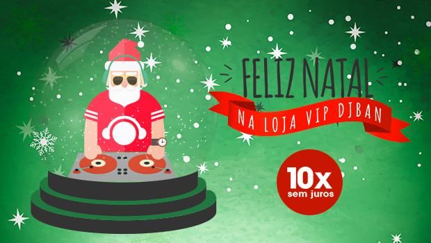 Promoções de Natal na Loja Vip DJ Ban!